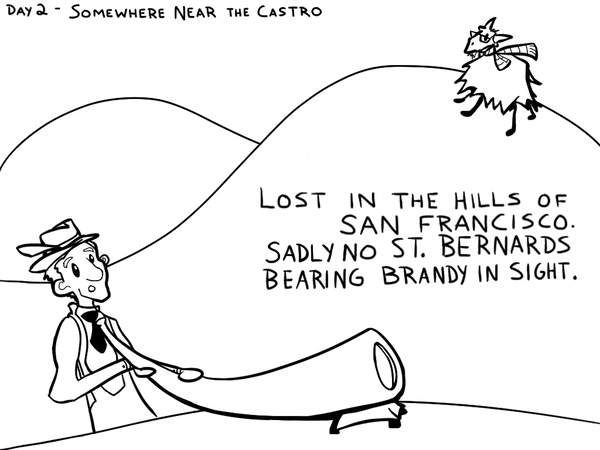 Comic: Title: Day 2 - Somewhere Near the Castro. There is a drawing of rolling hillsides. A Swiss yodeler in lederhosen and feathered cap holds an Alpenhorn. In the distance, a mountain goat wears hipster glasses, a scarf, and has a scraggly beard. Text: LOST IN THE HILLS OF SAN FRANCISCO. SADLY NO ST. BERNARDS BEARING BRANDY IN SIGHT.